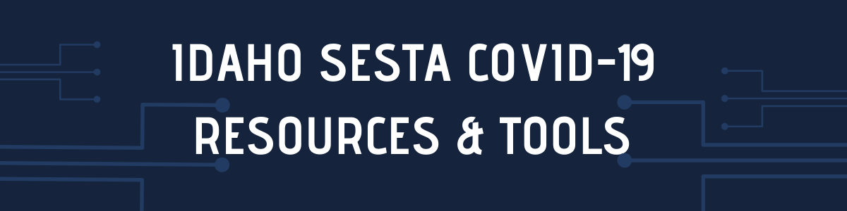 IDAHO SESTA COVID-19 RESOURCES & SUPPORT